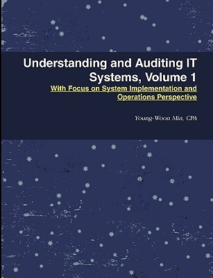 Understanding and Auditing It Systems, Volume 1  by  Young-Woon Min