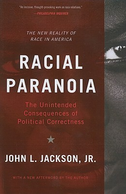 Racial Paranoia: The Unintended Consequences of Political Correctness  by  John L. Jackson Jr.