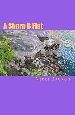 A Sharp B Flat  by  Nikki Jauron