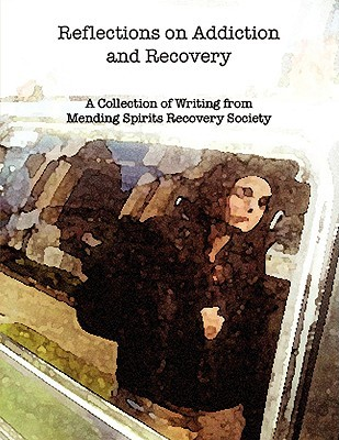 Reflections on Addiction and Recovery  by  Spirits Society Mending Spirits Society