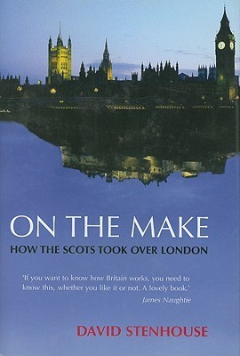 On the Make: How the Scots Took Over London David Stenhouse