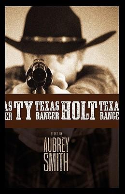 Ty Holt-Texas Ranger  by  Aubrey Smith