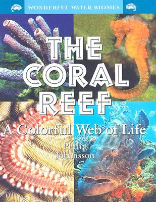The Coral Reef: A Colorful Web of Life  by  Philip Johansson