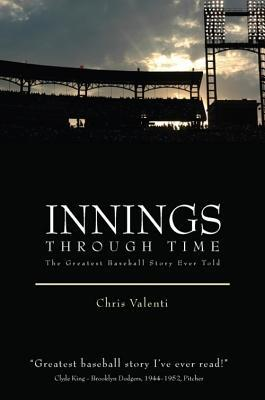 Innings Through Time: The Greatest Baseball Story Ever Told Christopher Valenti