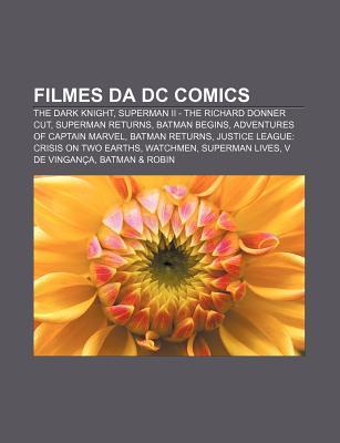 Filmes Da DC Comics: The Dark Knight, Superman II - The Richard Donner Cut, Superman Returns, Batman Begins, Adventures of Captain Marvel Source Wikipedia