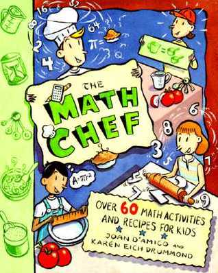 The Math Chef: Over 60 Math Activities and Recipes for Kids  by  Joan DAmico