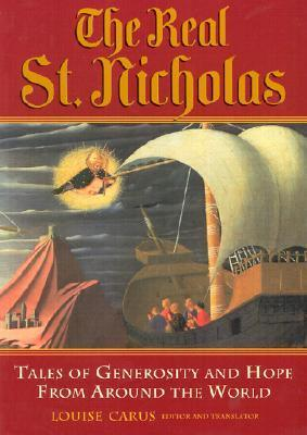 The Real St. Nicholas: Tales of Generosity and Hope from around the World  by  Louise Carus