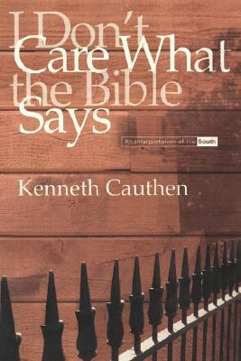 I Dont Care What the Bible Says  by  Kenneth Cauthen