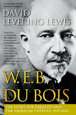 W.E.B. Du Bois: The Fight for Equality and the American Century, 1919-1963 David Levering Lewis