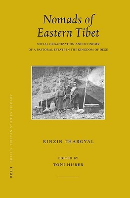 Nomads of Eastern Tibet: Social Organization and Economy of a Pastoral Estate in the Kingdom of Dege Rinzin Thargyal