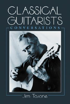 Classical Guitarists: Conversations Jim Tosone