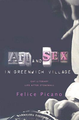 Art and Sex in Greenwich Village: A Memoir of Gay Literary Life After Stonewall  by  Felice Picano