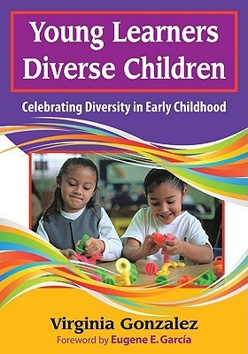 Young Learners, Diverse Children: Celebrating Diversity in Early Childhood Virginia M. (Maria) Gonzalez