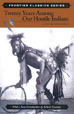 Twenty Years Among Our Hostile Indians: Discribing the Characteristics, Customs, Habits, Religion, Marriages, Dances, and Battles of the Wild Indians in Their Natural State, Together with the Fur Companies, Overland Stage, Pony Express, Electric Telegr... James Lee Humfreville