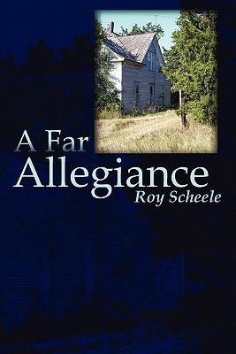 A Far Allegiance Roy Scheele