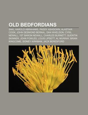 Old Bedfordians: Saki, Harold Abrahams, Paddy Ashdown, Alastair Cook, John Desmond Bernal, Dan Wheldon, Cyril Newall, 1st Baron Newall  by  Books LLC