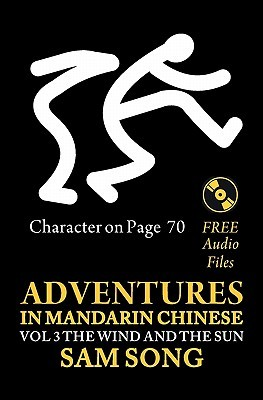 Adventures in Mandarin Chinese, the Wind and the Sun: Read & Understand the Symbols of Chinese Culture Through Great Stories Sam Song