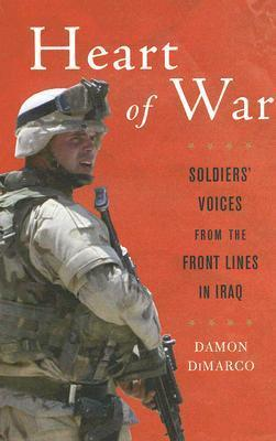 Heart of War: Soldiers Voices From the Front Lines in Iraq  by  Damon DiMarco