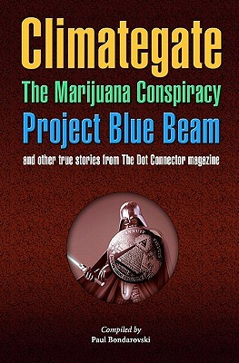 Climategate, The Marijuana Conspiracy, Project Blue Beam, and other true stories from the Dot Connector magazine  by  Paul Bondarovski