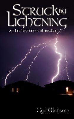 Struck  by  Lightning and Other Bolts of Reality by Cyd Webster