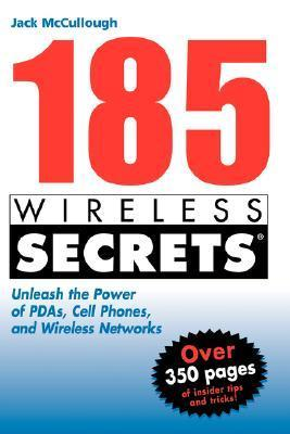 185 Wireless Secrets: Unleash the Power of PDAs, Cell Phones and Wireless Networks Jack McCullough