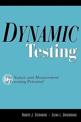 Dynamic Testing: The Nature and Measurement of Learning Potential Robert J. Sternberg