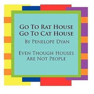 Go to Rat House, Go to Cat House--Even Though Houses Are Not People  by  Penelope Dyan