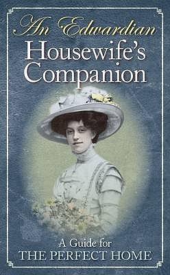 An Edwardian Housewifes Companion: A Guide for the Perfect Home. Reuben Davison  by  Reuben Davison