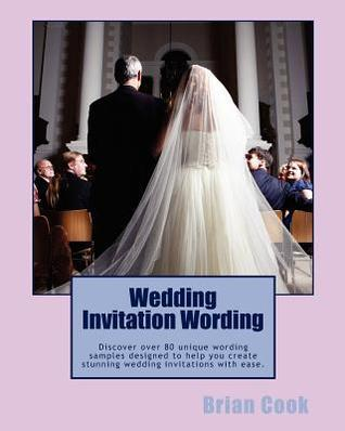 Wedding Invitation Wording: Discover Over 80 Unique Wording Samples Designed to Help You Create Stunning Wedding Invitations with Ease. Brian Cook