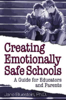 Creating Emotionally Safe Schools: A Guide for Educators and Parents Jane Bluestein