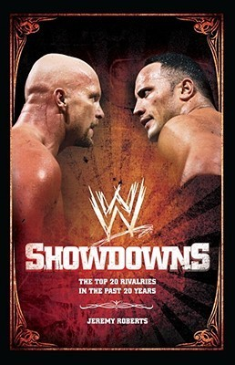 Showdowns: The 20 Greatest Wrestling Rivalries of the Last Tw  by  Jeremy Roberts