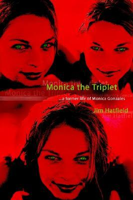 Monica the Triplet: ...a Former Life of Monica Gonzales  by  Jim Hatfield