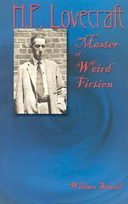 H.P. Lovecraft: Master of Weird Fiction William Schoell