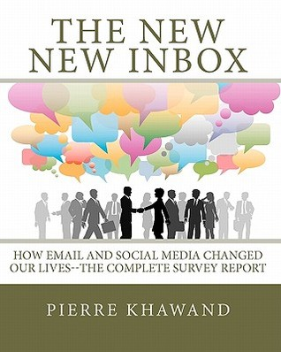 The New New Inbox: How Email and Social Media Changed Our Lives--The Complete Survey Report Pierre Khawand