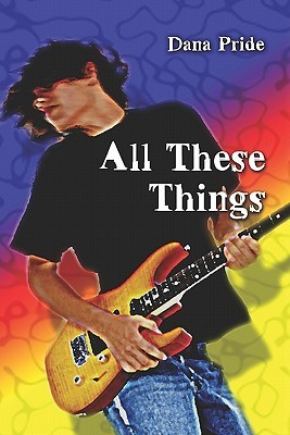 All These Things  by  Dana  L. Pride
