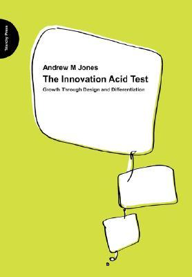 The Innovation Acid Test: Growth Through Design and Differentiation  by  Andrew M. Jones