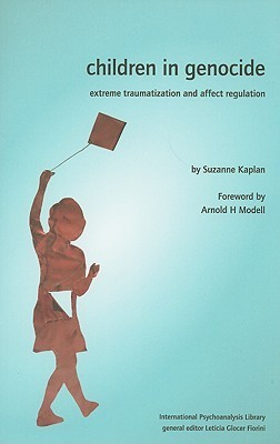Children in Genocide: Extreme Traumatization and Affect Regulation Suzanne Kaplan