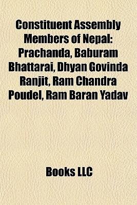 Constituent Assembly Members of Nepal: Prachanda, Baburam Bhattarai, Dhyan Govinda Ranjit, RAM Chandra Poudel, RAM Baran Yadav  by  Books Group