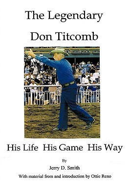 The Legendary Don Titcomb: His Life, His Game, His Way  by  Jerry Smith