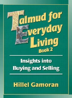 Talmud for Everyday Living: Insights Into Buying and Selling  by  Hillel Gamoran