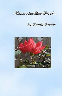 Roses in the Dark  by  Paula Freda
