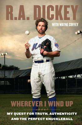 Throwing Strikes: My Quest for Truth and the Perfect Knuckleball  by  R.A. Dickey