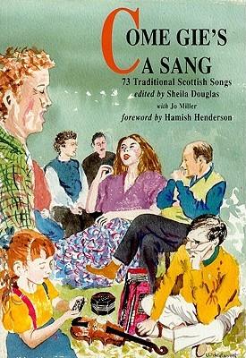 Come Gies a Sang: 73 Traditional Scottish Songs Sheila Douglas