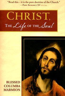 Christ, the Life of the Soul Columba Marmion