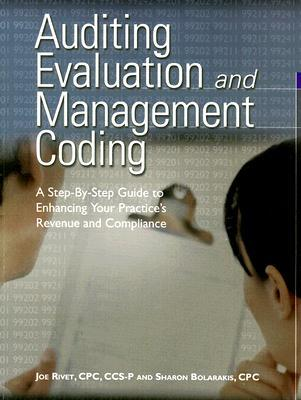 Auditing Evaluation and Management Coding: A Step-By-Step Guide to Enhancing Your Practices Revenue and Compliance [With CDROM]  by  Joe Rivet
