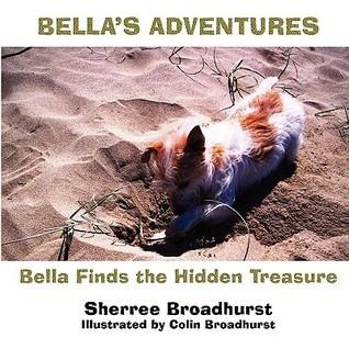 Bella Finds the Hidden Treasure  by  Sherree Broadhurst
