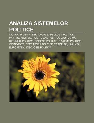 Analiza Sistemelor Politice: Cioturi Diviziuni Teritoriale, Ideologii Politice, Partide Politice, Politicieni, Politic Economic  by  Source Wikipedia