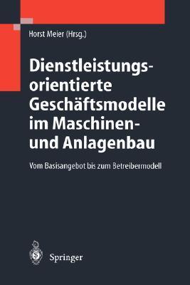 Dienstleistungsorientierte Geschaftsmodelle Im Maschinen- Und Anlagenbau: Vom Basisangebot Bis Zum Betreibermodell  by  Horst Meier