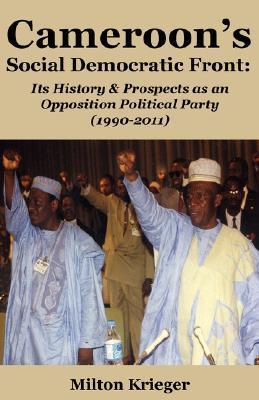 Cameroons Social Democratic Front: Its History and Prospects as an Opposition Political Party (1990-2011) Milton Krieger
