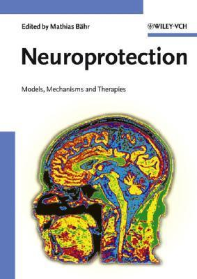 Neuroprotection: Models, Mechanisms and Therapies Mathias Bähr